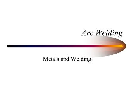 Arc Welding Metals and Welding.