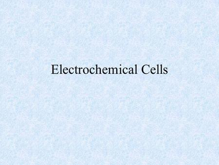 Electrochemical Cells. Definitions Voltaic cell (battery): An electrochemical cell or group of cells in which a product-favored redox reaction is used.