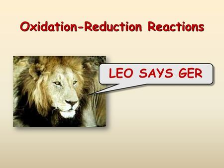 Oxidation-Reduction Reactions LEO SAYS GER. Oxidation and Reduction (Redox)  Electrons are transferred  Spontaneous redox rxns can transfer energy 