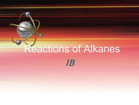 Reactions of Alkanes IB. Combustion of alkanes Alkanes are unreactive as a family because of the strong C–C and C–H bonds as well as them being nonpolar.