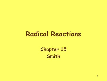 1 Radical Reactions Chapter 15 Smith. 2 Introduction A radical is a chemical species with a single unpaired electron in an orbital. Two radicals arise.