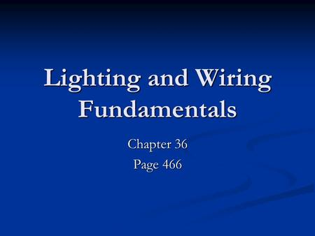 Lighting and Wiring Fundamentals Chapter 36 Page 466.