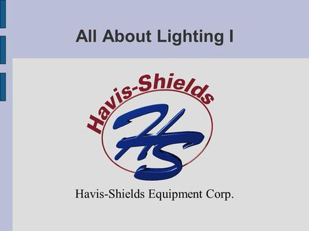 All About Lighting I Havis-Shields Equipment Corp.