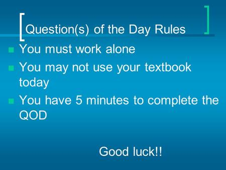 Question(s) of the Day Rules You must work alone You may not use your textbook today You have 5 minutes to complete the QOD Good luck!!
