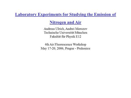Laboratory Experiments for Studying the Emission of Nitrogen and Air Andreas Ulrich, Andrei Morozov Technische Universität München Fakultät für Physik.