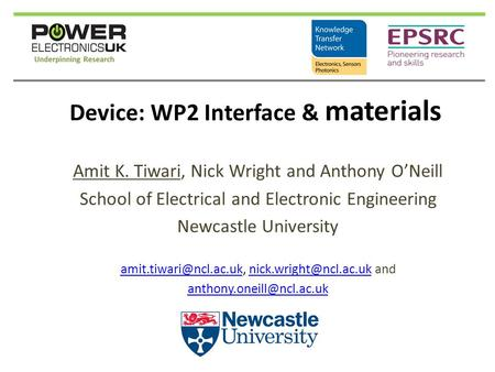 Device: WP2 Interface & materials Amit K. Tiwari, Nick Wright and Anthony O'Neill School of Electrical and Electronic Engineering Newcastle University.