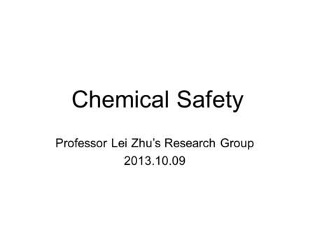 Chemical Safety Professor Lei Zhu's Research Group 2013.10.09.