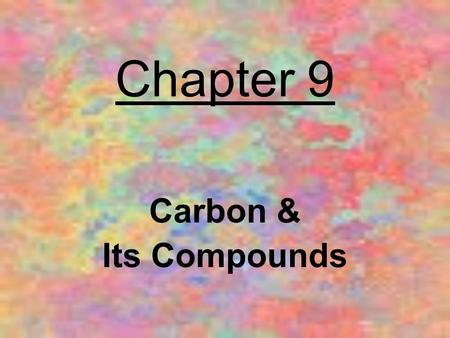 Chapter 9 Carbon & Its Compounds.