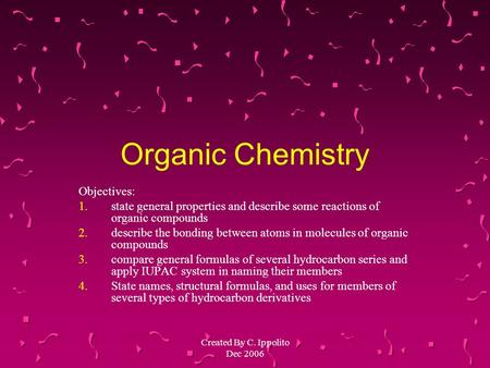 Organic Chemistry Objectives: 1.state general properties and describe some reactions of organic compounds 2.describe the bonding between atoms in molecules.