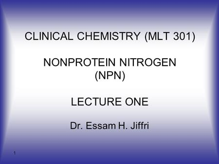 CLINICAL CHEMISTRY (MLT 301) NONPROTEIN NITROGEN (NPN) LECTURE ONE