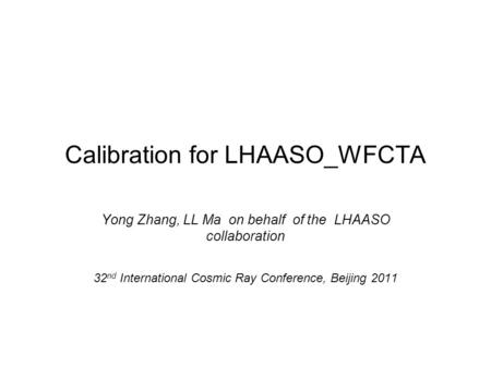 Calibration for LHAASO_WFCTA Yong Zhang, LL Ma on behalf of the LHAASO collaboration 32 nd International Cosmic Ray Conference, Beijing 2011.