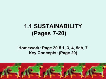 1.1 SUSTAINABILITY (Pages 7-20) Homework: Page 20 # 1, 3, 4, 5ab, 7 Key Concepts: (Page 20)