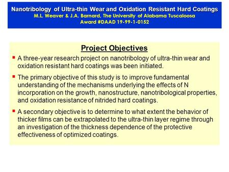 Project Objectives  A three-year research project on nanotribology of ultra-thin wear and oxidation resistant hard coatings was been initiated.  The.