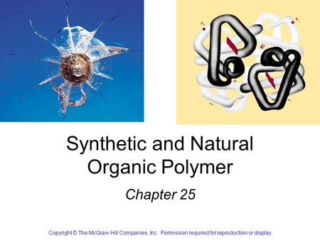 Synthetic and Natural Organic Polymer Chapter 25 Copyright © The McGraw-Hill Companies, Inc. Permission required for reproduction or display.