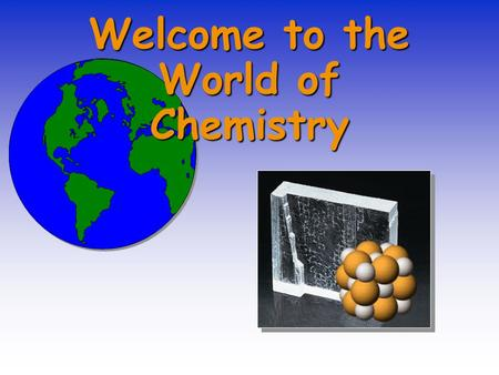Welcome to the World of Chemistry. The Language of Chemistry CHEMICAL ELEMENTS -CHEMICAL ELEMENTS - –pure substances that cannot be decomposed by ordinary.