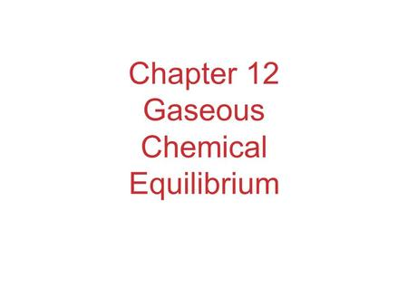 Chapter 12 Gaseous Chemical Equilibrium. The Concept of Equilibrium Chemical equilibrium occurs when a reaction and its reverse reaction proceed at the.