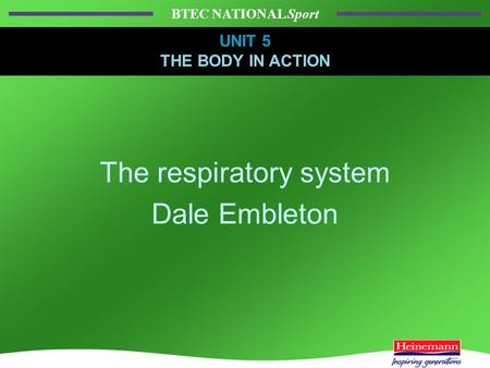 BTEC NATIONAL Sport UNIT 5 THE BODY IN ACTION The respiratory system Dale Embleton UNIT 5 THE BODY IN ACTION.