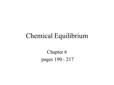 Chemical Equilibrium Chapter 6 pages 190 - 217. Reversible Reactions- most chemical reactions are reversible under the correct conditions.