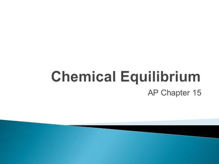 AP Chapter 15.  Chemical Equilibrium occurs when opposing reactions are proceeding at equal rates.  It results in the formation of an equilibrium mixture.