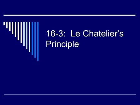 16-3: Le Chatelier's Principle. Le Chatelier's Principle  If a change is made to a system at equilibrium, the rxn will shift in the direction that will.
