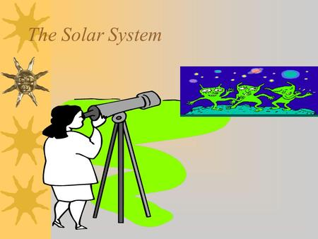 The Solar System. ORGANIZATION OF THE SOLAR SYSTEM  Claudis Ptolemy said the earth was the center of the universe and the planets and sun revolved around.