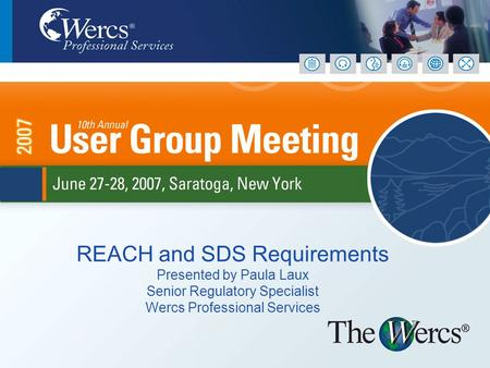 REACH and SDS Requirements Presented by Paula Laux Senior Regulatory Specialist Wercs Professional Services.