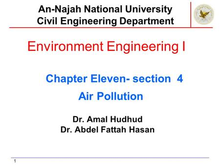 1 Environment Engineering I Dr. Amal Hudhud Dr. Abdel Fattah Hasan An-Najah National University Civil Engineering Department Air Pollution Chapter Eleven-