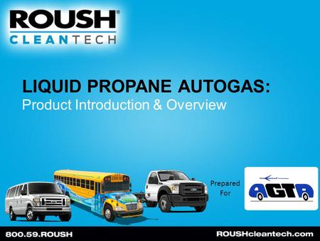 LIQUID PROPANE AUTOGAS: Product Introduction & Overview Prepared For.
