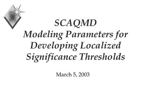SCAQMD Modeling Parameters for Developing Localized Significance Thresholds March 5, 2003.