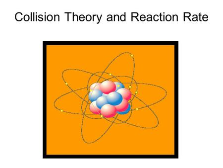 Collision Theory and Reaction Rate. a) Collision Theory: THE HOME RUN ANALOGY: In order to hit a home run out of the park) one must: ________________________.
