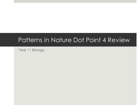 Patterns in Nature Dot Point 4 Review