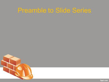 "Preamble to Slide Series. ""Fire is no Accident"" Fire Chemistry for Construction Workers."
