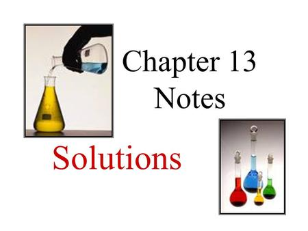 Chapter 13 Notes Solutions. 13.1: The Nature of Solutions 1. Solution: A homogeneous mixture of 2 or more substances in a single physical state (visibly.