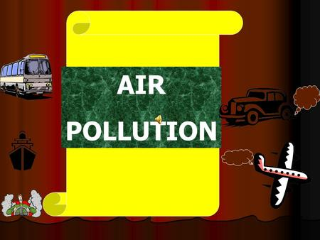 AIR POLLUTION AIR POLLUTION IS THE ADDITION OF HARMFUL SUBSTANCES IN AIR THAT CAUSES SEVERE DAMAGE TO ENVIRONMENT, HUMAN HEALTH AND QUALITY OF LIFE AIR.