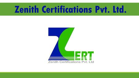 Zenith Certifications Pvt. Ltd.. Vision & Objectives Vision : To build a world class organization providing audit, certification, training and inspection.
