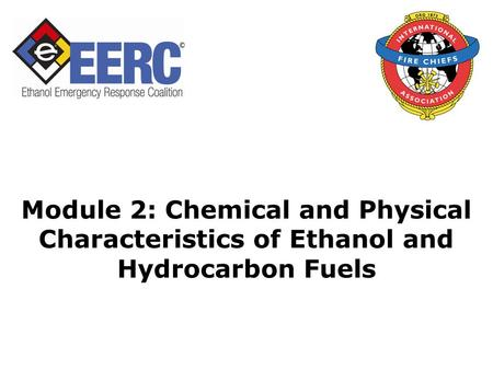 Module 2: Chemical and Physical Characteristics of Ethanol and Hydrocarbon Fuels.