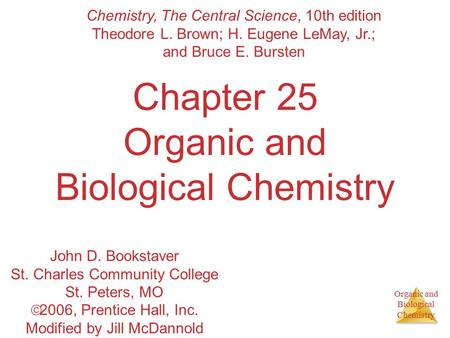 Organic and Biological Chemistry Chapter 25 Organic and Biological Chemistry Chemistry, The Central Science, 10th edition Theodore L. Brown; H. Eugene.