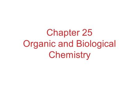 Chapter 25 Organic and Biological Chemistry. Organic Chemistry The chemistry of carbon compounds. Carbon has the ability to form long chains. Without.