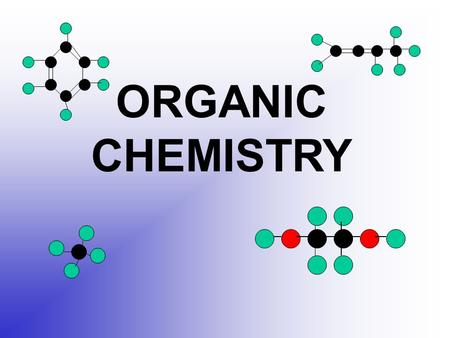 ORGANIC CHEMISTRY Organic Chemistry Study of carbon and carbon compounds Organic compounds contain carbon atoms which covalently bond to each other in.