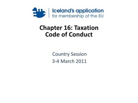 Chapter 16: Taxation Code of Conduct Country Session 3-4 March 2011.