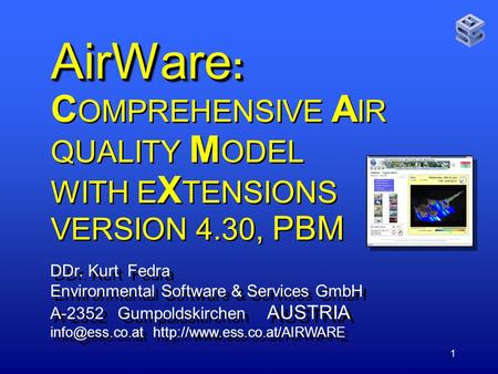 1 AirWare : AirWare : C OMPREHENSIVE A IR QUALITY M ODEL WITH E X TENSIONS VERSION 4.30, PBM DDr. Kurt Fedra Environmental Software & Services GmbH A-2352.