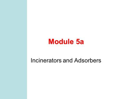 Module 5a Incinerators and Adsorbers MCEN 4131/5131 2 Preliminaries 1-minute paper: –things you like about class –helpful suggestions to improve your.