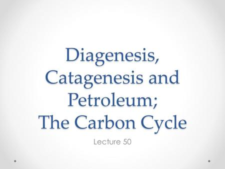 Diagenesis, Catagenesis <strong>and</strong> Petroleum; The Carbon Cycle