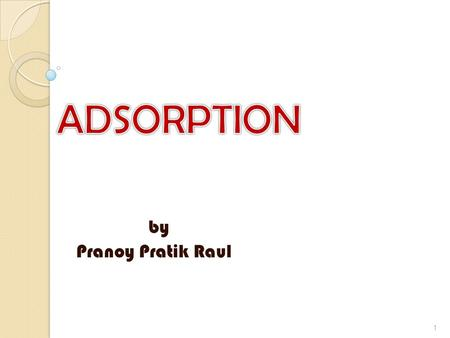 ADSORPTION by Pranoy Pratik Raul.