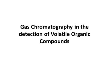 Gas Chromatography in the detection of Volatile Organic Compounds.