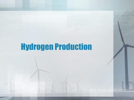 Hydrogen Production. Sources of hydrogen Hydrogen is one of the most abundant element in the universe. It can be produced from various sources as 90%