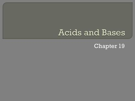Acids and Bases Chapter 19.