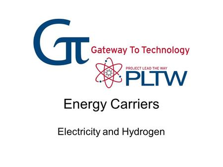 Energy Carriers Electricity and Hydrogen. Energy Carriers Energy carriers move energy in a usable form from one place to another. Electricity  Most well-known.