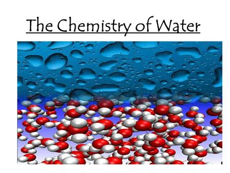 The Chemistry of Water. Water is a polar molecule. Has both + & – charges The Chemistry of Water H bond.