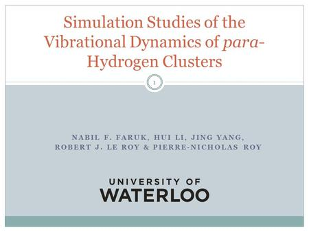 NABIL F. FARUK, HUI LI, JING YANG, ROBERT J. LE ROY & PIERRE-NICHOLAS ROY Simulation Studies of the Vibrational Dynamics of para- Hydrogen Clusters 1.